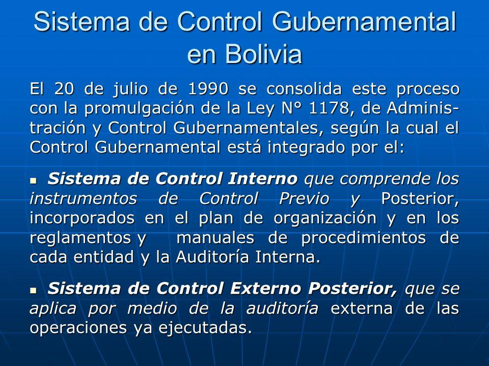 Sistema de Control Gubernamental en Bolivia El 20 de julio de 1990 se consolida este proceso con la promulgación de la Ley N° 1178, de Adminis- tración y Control Gubernamentales, según la cual el Control Gubernamental está integrado por el: Sistema de Control Interno que comprende los instrumentos de Control Previo y Posterior, incorporados en el plan de organización y en los reglamentos y manuales de procedimientos de cada entidad y la Auditoría Interna.