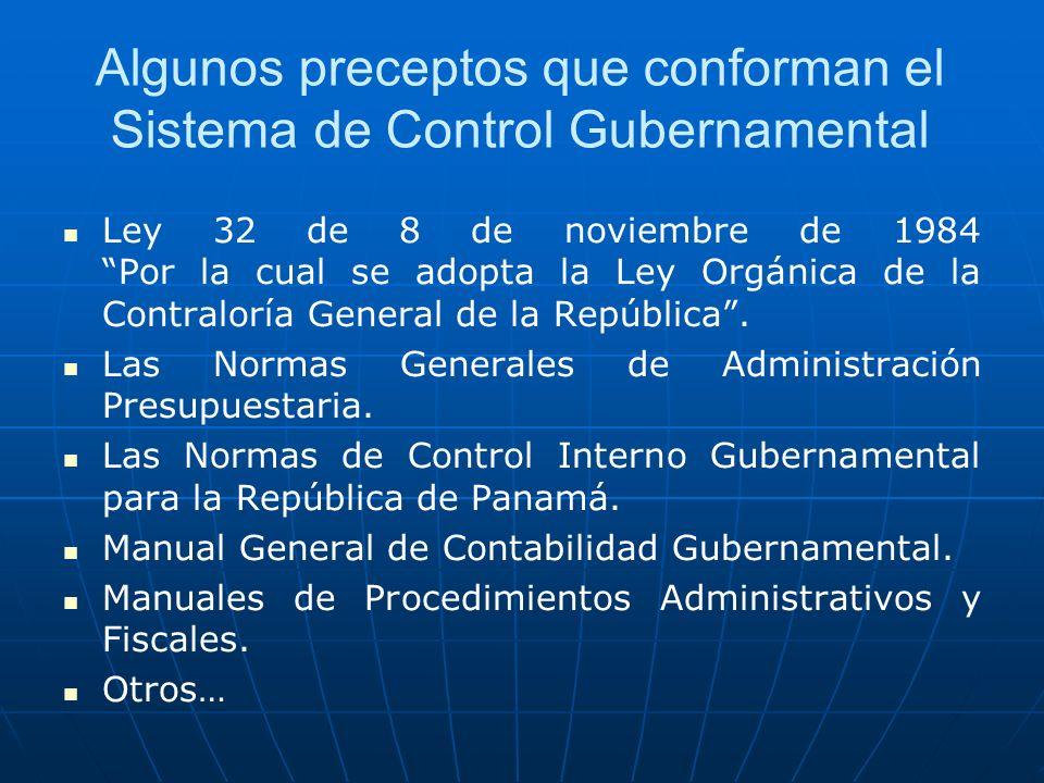 Algunos preceptos que conforman el Sistema de Control Gubernamental Ley 32 de 8 de noviembre de 1984 Por la cual se adopta la Ley Orgánica de la Contraloría General de la República.