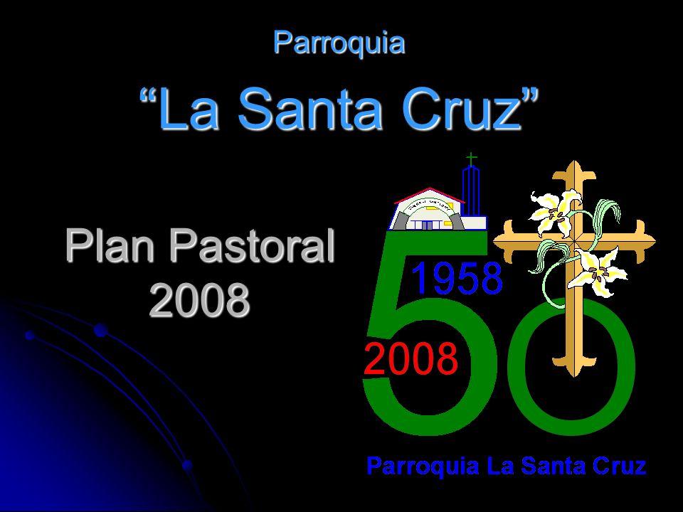 Parroquia La Santa Cruz Plan Pastoral 2008