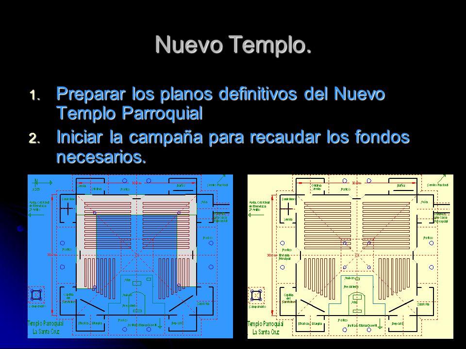 Nuevo Templo. 1. Preparar los planos definitivos del Nuevo Templo Parroquial 2. Iniciar la campaña para recaudar los fondos necesarios.