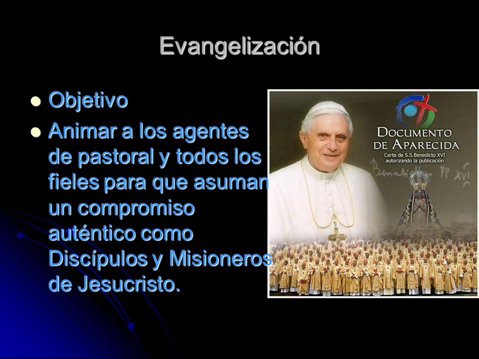 Evangelización Objetivo Objetivo Animar a los agentes de pastoral y todos los fieles para que asuman un compromiso auténtico como Discípulos y Misioneros de Jesucristo.