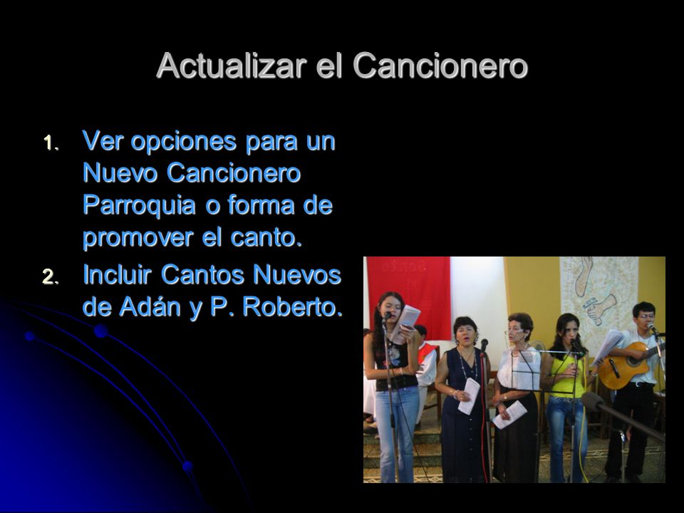 Actualizar el Cancionero 1. Ver opciones para un Nuevo Cancionero Parroquia o forma de promover el canto. 2. Incluir Cantos Nuevos de Adán y P. Robert
