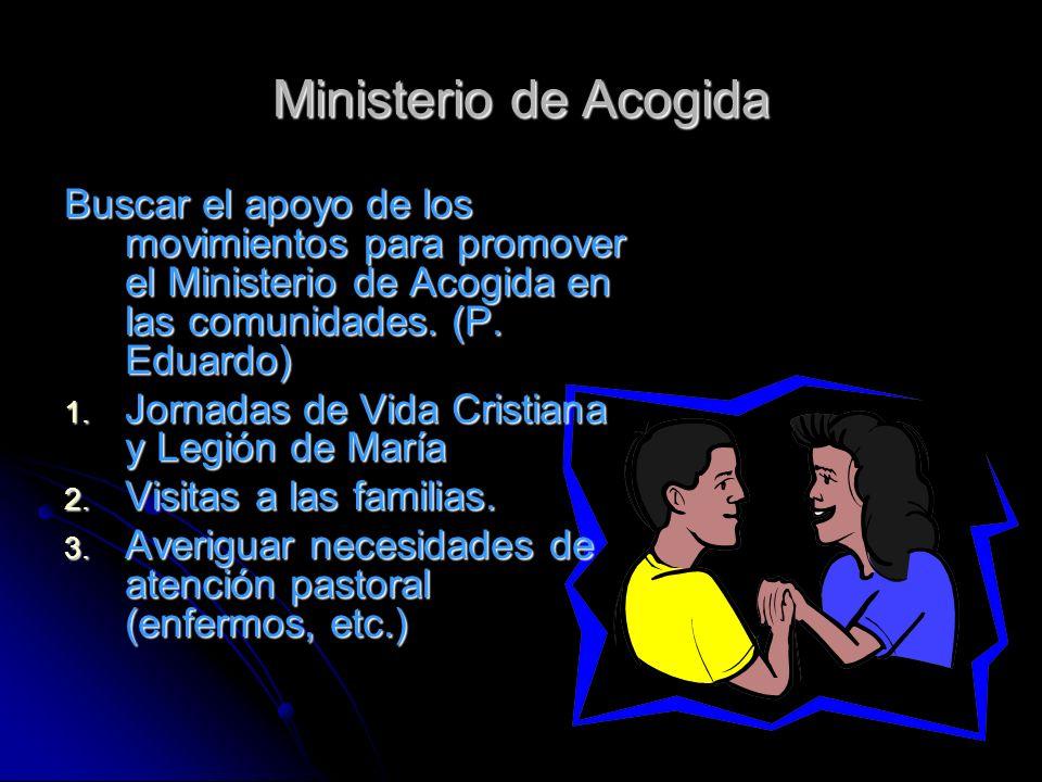 Ministerio de Acogida Buscar el apoyo de los movimientos para promover el Ministerio de Acogida en las comunidades. (P. Eduardo) 1. Jornadas de Vida C