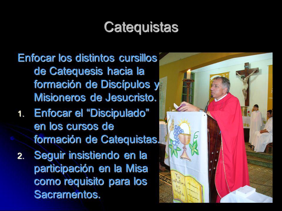 Catequistas Enfocar los distintos cursillos de Catequesis hacia la formación de Discípulos y Misioneros de Jesucristo. 1. Enfocar el Discipulado en lo