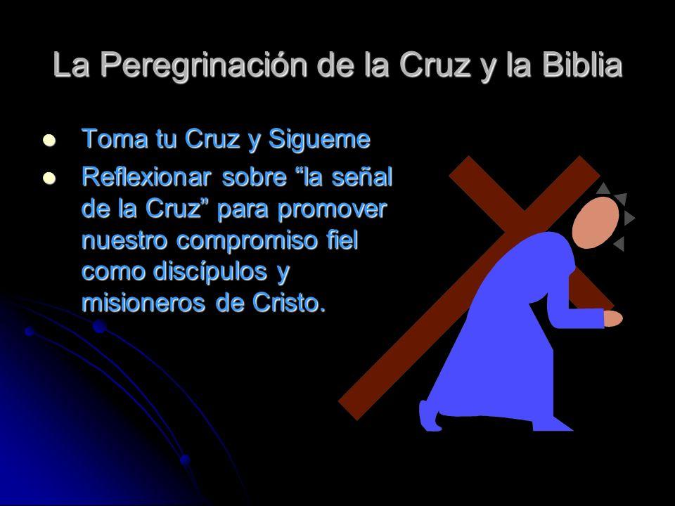 La Peregrinación de la Cruz y la Biblia Toma tu Cruz y Sigueme Toma tu Cruz y Sigueme Reflexionar sobre la señal de la Cruz para promover nuestro compromiso fiel como discípulos y misioneros de Cristo.