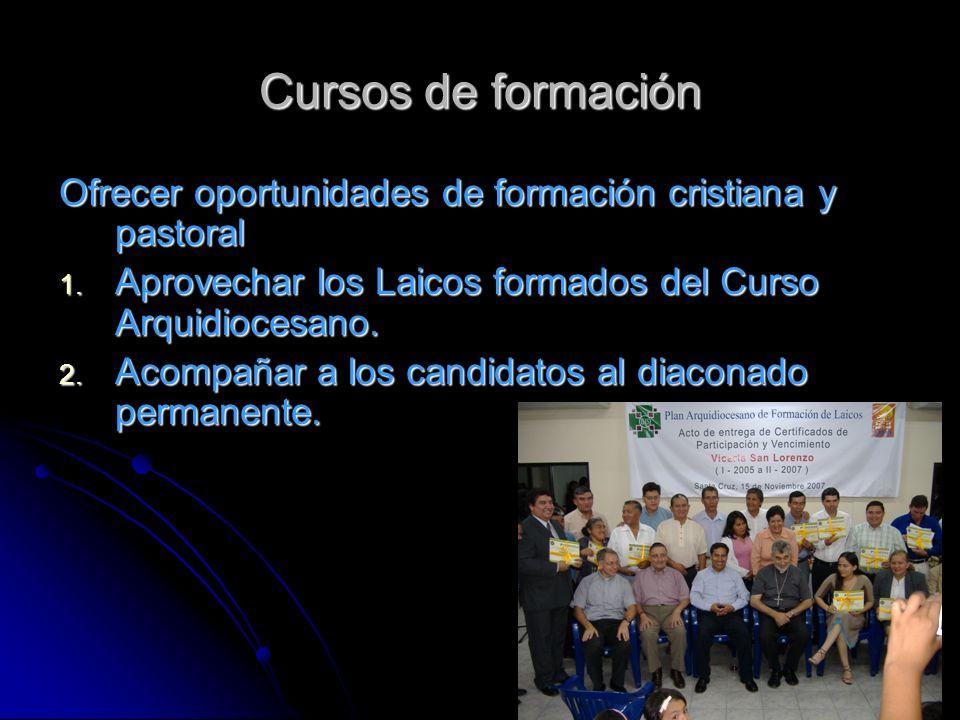 Cursos de formación Ofrecer oportunidades de formación cristiana y pastoral 1.
