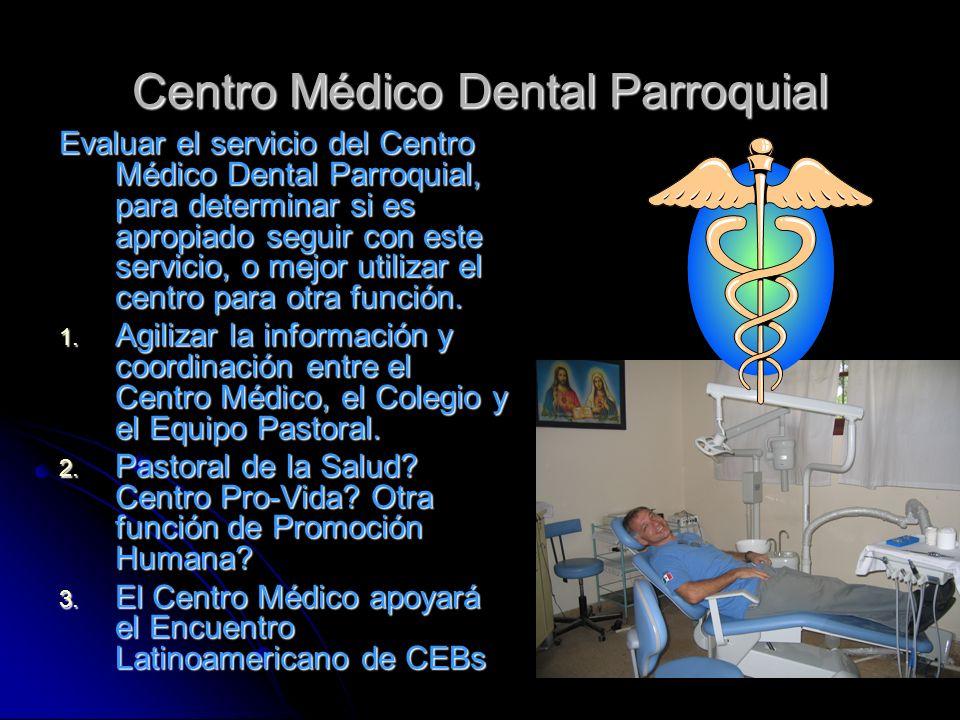 Centro Médico Dental Parroquial Evaluar el servicio del Centro Médico Dental Parroquial, para determinar si es apropiado seguir con este servicio, o mejor utilizar el centro para otra función.