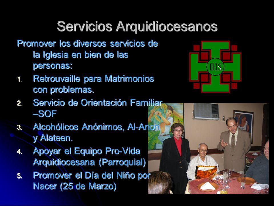 Servicios Arquidiocesanos Promover los diversos servicios de la Iglesia en bien de las personas: 1. Retrouvaille para Matrimonios con problemas. 2. Se