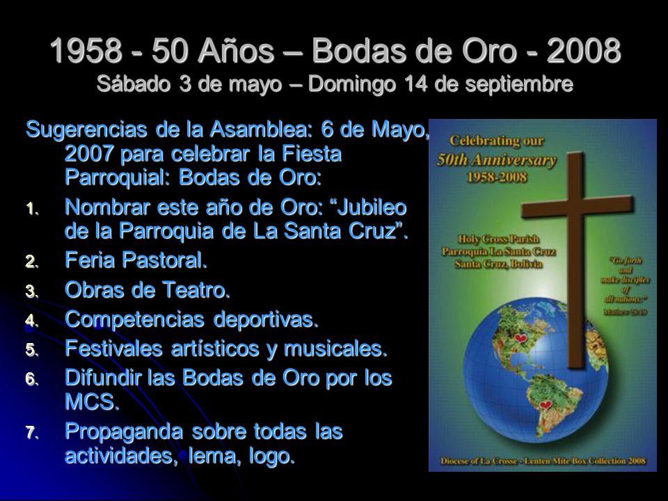 1958 - 50 Años – Bodas de Oro - 2008 Sábado 3 de mayo – Domingo 14 de septiembre Sugerencias de la Asamblea: 6 de Mayo, 2007 para celebrar la Fiesta Parroquial: Bodas de Oro: 1.