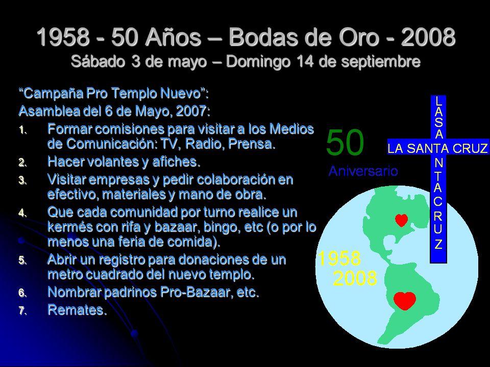 1958 - 50 Años – Bodas de Oro - 2008 Sábado 3 de mayo – Domingo 14 de septiembre Campaña Pro Templo Nuevo: Asamblea del 6 de Mayo, 2007: 1. Formar com