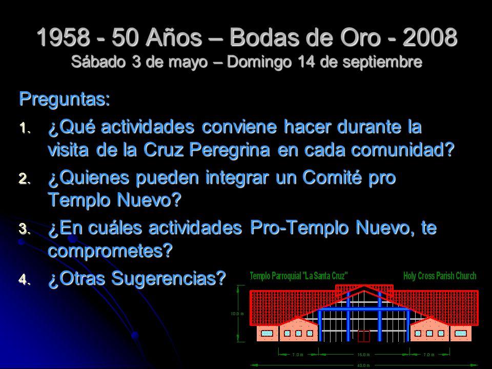 1958 - 50 Años – Bodas de Oro - 2008 Sábado 3 de mayo – Domingo 14 de septiembre Preguntas: 1.