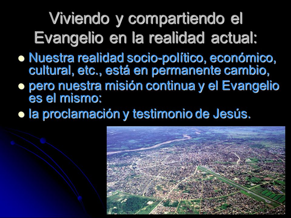 Viviendo y compartiendo el Evangelio en la realidad actual: Nuestra realidad socio-político, económico, cultural, etc., está en permanente cambio, Nue