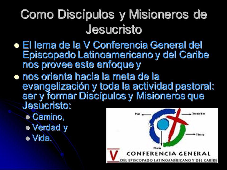 Como Discípulos y Misioneros de Jesucristo El lema de la V Conferencia General del Episcopado Latinoamericano y del Caribe nos provee este enfoque y E