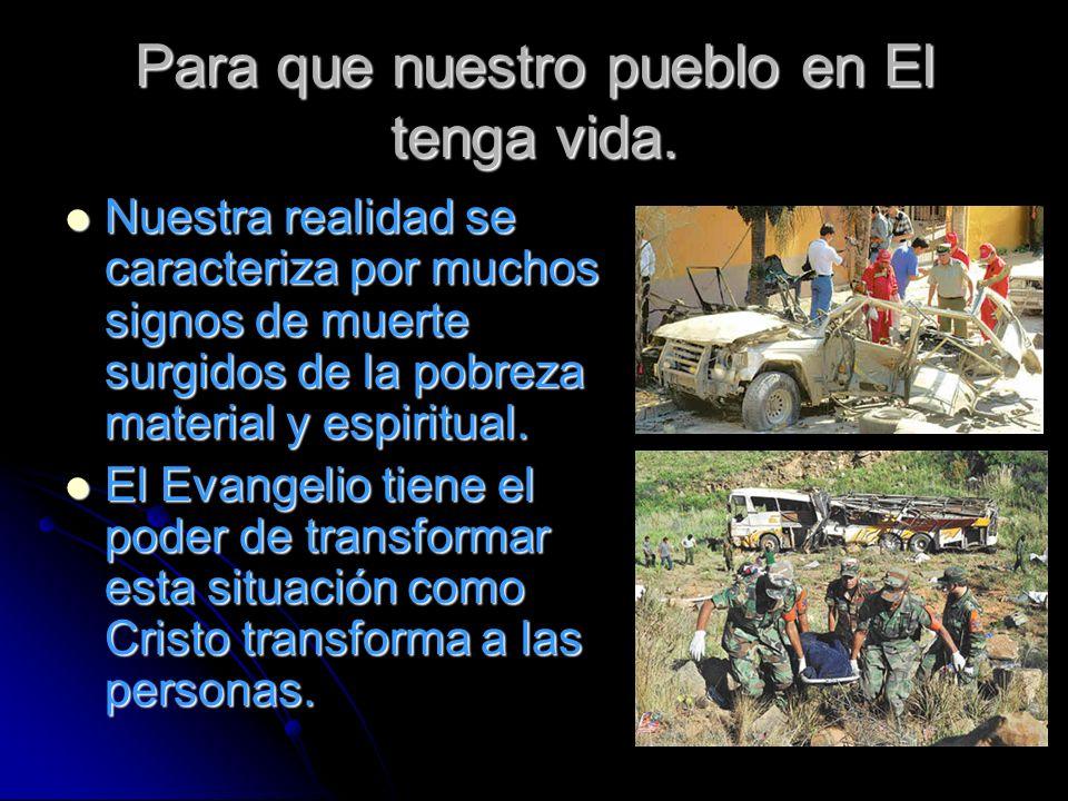 Para que nuestro pueblo en El tenga vida. Nuestra realidad se caracteriza por muchos signos de muerte surgidos de la pobreza material y espiritual. Nu