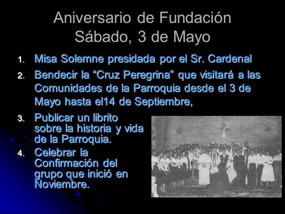 Aniversario de Fundación Sábado, 3 de Mayo 1. Misa Solemne presidada por el Sr. Cardenal 2. Bendecir la Cruz Peregrina que visitará a las Comunidades