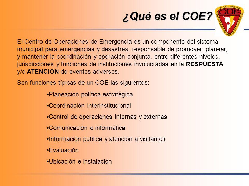 ¿Qué es el COE? El Centro de Operaciones de Emergencia es un componente del sistema municipal para emergencias y desastres, responsable de promover, p