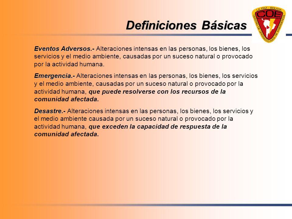 Definiciones Básicas Eventos Adversos.- Eventos Adversos.- Alteraciones intensas en las personas, los bienes, los servicios y el medio ambiente, causa