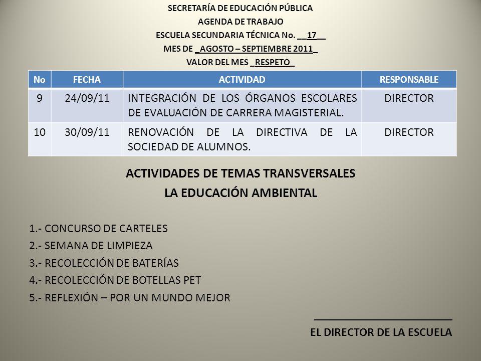 SECRETARÍA DE EDUCACIÓN PÚBLICA AGENDA DE TRABAJO ESCUELA SECUNDARIA TÉCNICA No. __17__ MES DE _AGOSTO – SEPTIEMBRE 2011_ VALOR DEL MES _RESPETO_ ACTI