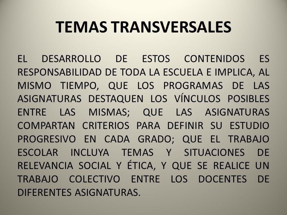 TEMAS TRANSVERSALES EL DESARROLLO DE ESTOS CONTENIDOS ES RESPONSABILIDAD DE TODA LA ESCUELA E IMPLICA, AL MISMO TIEMPO, QUE LOS PROGRAMAS DE LAS ASIGN