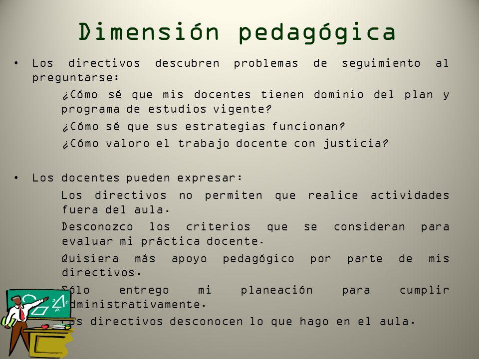 Dimensión pedagógica Los directivos descubren problemas de seguimiento al preguntarse: ¿Cómo sé que mis docentes tienen dominio del plan y programa de