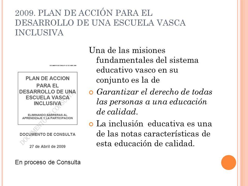 2009. PLAN DE ACCIÓN PARA EL DESARROLLO DE UNA ESCUELA VASCA INCLUSIVA Una de las misiones fundamentales del sistema educativo vasco en su conjunto es