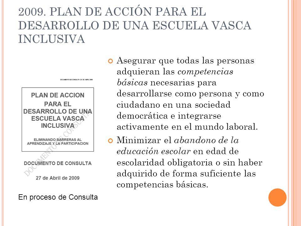 2009. PLAN DE ACCIÓN PARA EL DESARROLLO DE UNA ESCUELA VASCA INCLUSIVA Asegurar que todas las personas adquieran las competencias básicas necesarias p