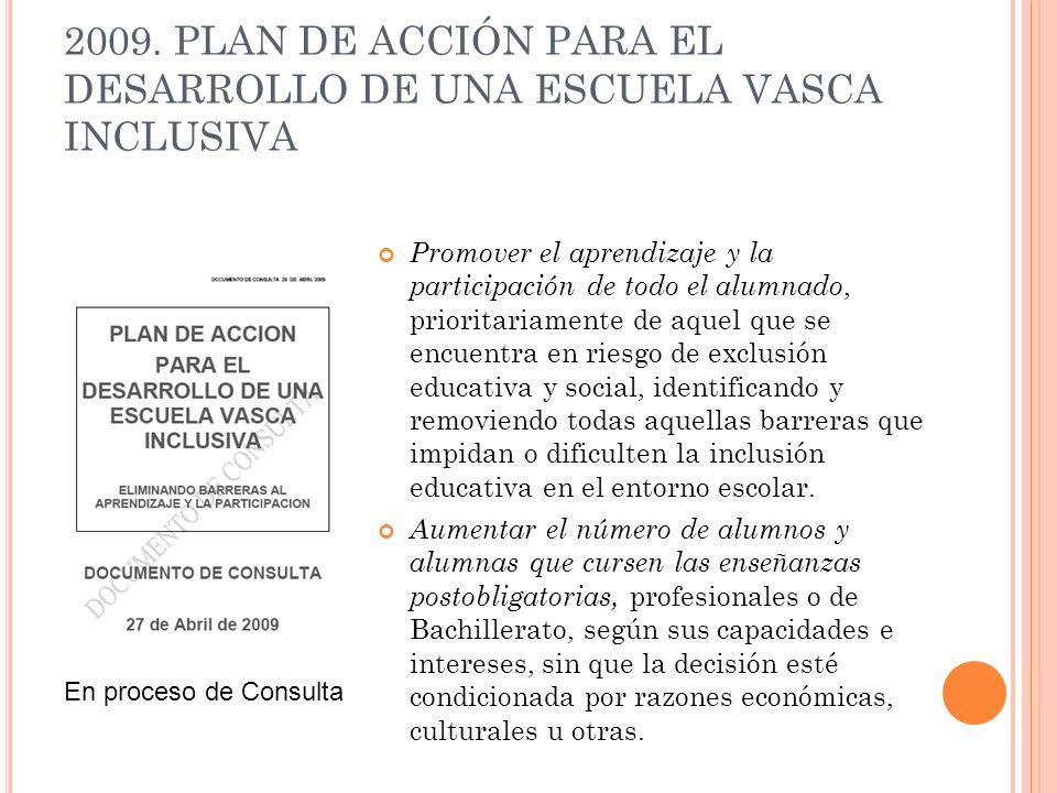 2009. PLAN DE ACCIÓN PARA EL DESARROLLO DE UNA ESCUELA VASCA INCLUSIVA Promover el aprendizaje y la participación de todo el alumnado, prioritariament