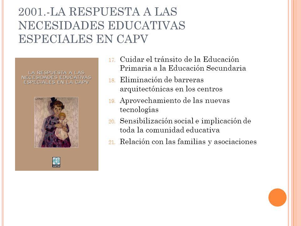 2001.-LA RESPUESTA A LAS NECESIDADES EDUCATIVAS ESPECIALES EN CAPV 17. Cuidar el tránsito de la Educación Primaria a la Educación Secundaria 18. Elimi