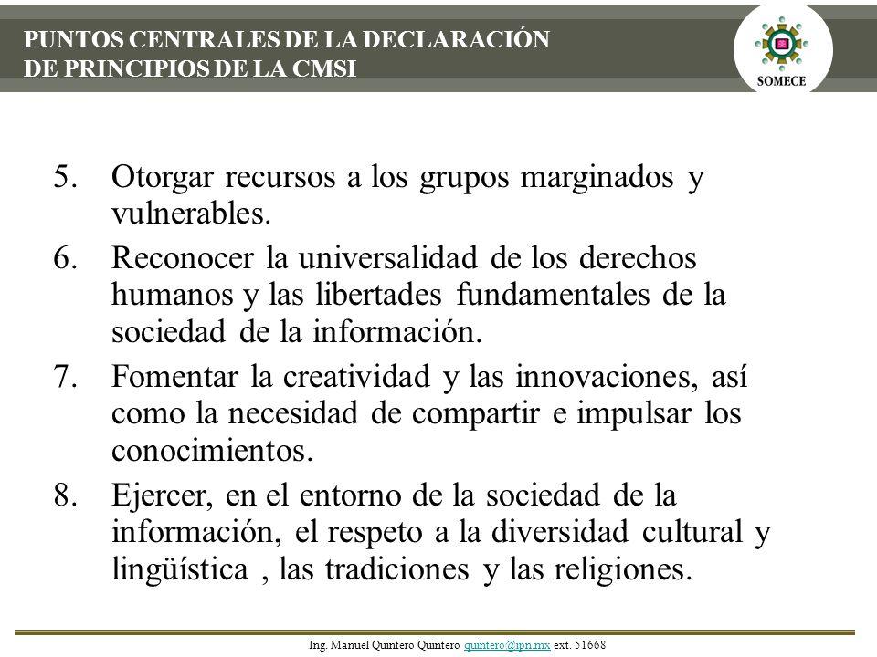 5.Otorgar recursos a los grupos marginados y vulnerables. 6.Reconocer la universalidad de los derechos humanos y las libertades fundamentales de la so