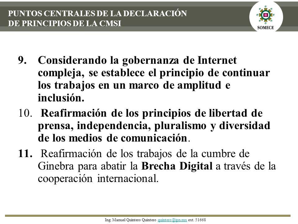 9.Considerando la gobernanza de Internet compleja, se establece el principio de continuar los trabajos en un marco de amplitud e inclusión. 10. Reafir
