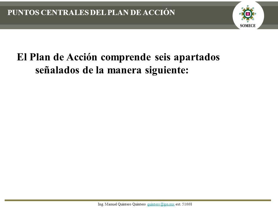 PUNTOS CENTRALES DEL PLAN DE ACCIÓN El Plan de Acción comprende seis apartados señalados de la manera siguiente: Ing. Manuel Quintero Quintero quinter