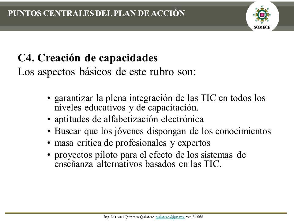 C4. Creación de capacidades Los aspectos básicos de este rubro son: garantizar la plena integración de las TIC en todos los niveles educativos y de ca