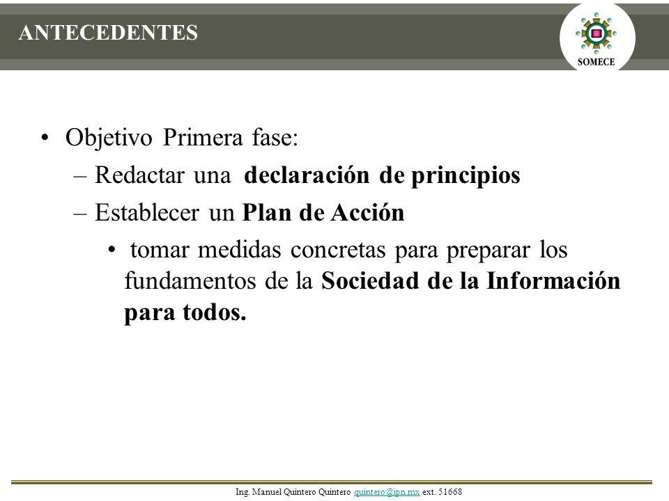 ANTECEDENTES Objetivo Primera fase: –Redactar una declaración de principios –Establecer un Plan de Acción tomar medidas concretas para preparar los fu