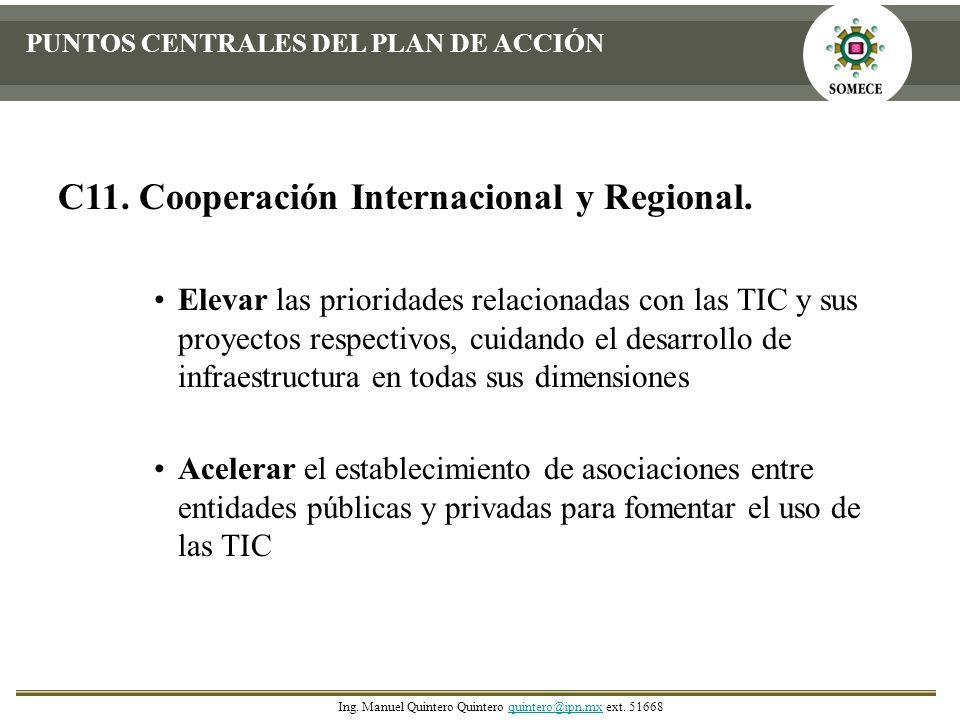 C11. Cooperación Internacional y Regional. Elevar las prioridades relacionadas con las TIC y sus proyectos respectivos, cuidando el desarrollo de infr