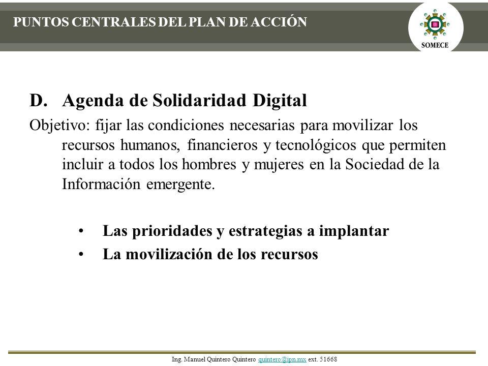 D.Agenda de Solidaridad Digital Objetivo: fijar las condiciones necesarias para movilizar los recursos humanos, financieros y tecnológicos que permite