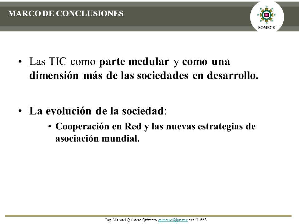 MARCO DE CONCLUSIONES Las TIC como parte medular y como una dimensión más de las sociedades en desarrollo. La evolución de la sociedad: Cooperación en