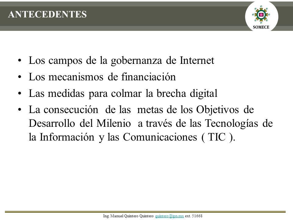 ANTECEDENTES Los campos de la gobernanza de Internet Los mecanismos de financiación Las medidas para colmar la brecha digital La consecución de las me