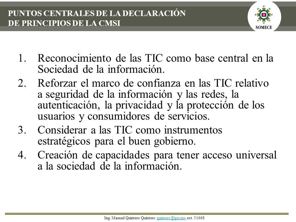 PUNTOS CENTRALES DE LA DECLARACIÓN DE PRINCIPIOS DE LA CMSI 1.Reconocimiento de las TIC como base central en la Sociedad de la información. 2.Reforzar