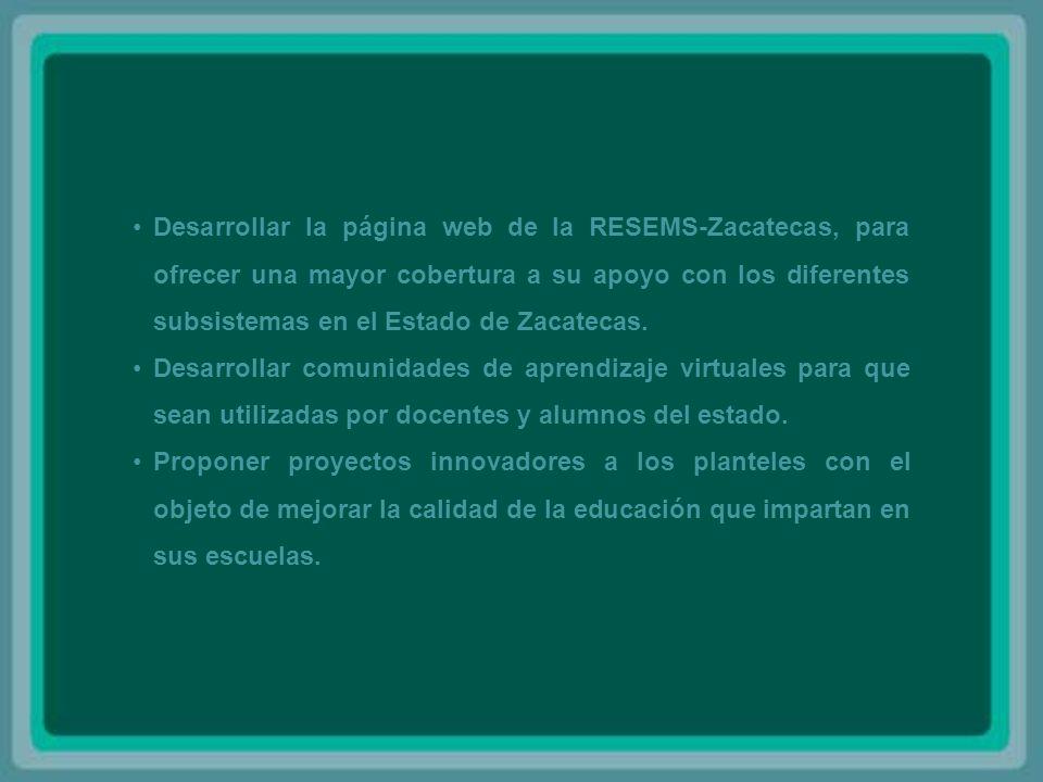 Desarrollar la página web de la RESEMS-Zacatecas, para ofrecer una mayor cobertura a su apoyo con los diferentes subsistemas en el Estado de Zacatecas.
