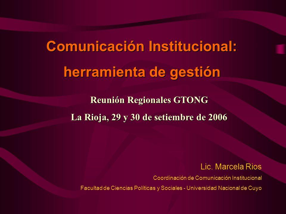 Comunicación Institucional: herramienta de gestión Lic. Marcela Rios Coordinación de Comunicación Institucional Facultad de Ciencias Políticas y Socia