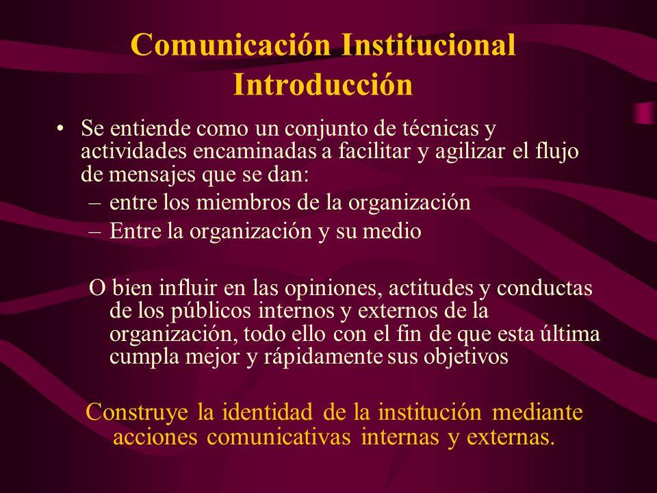 Comunicación Institucional Introducción Se entiende como un conjunto de técnicas y actividades encaminadas a facilitar y agilizar el flujo de mensajes