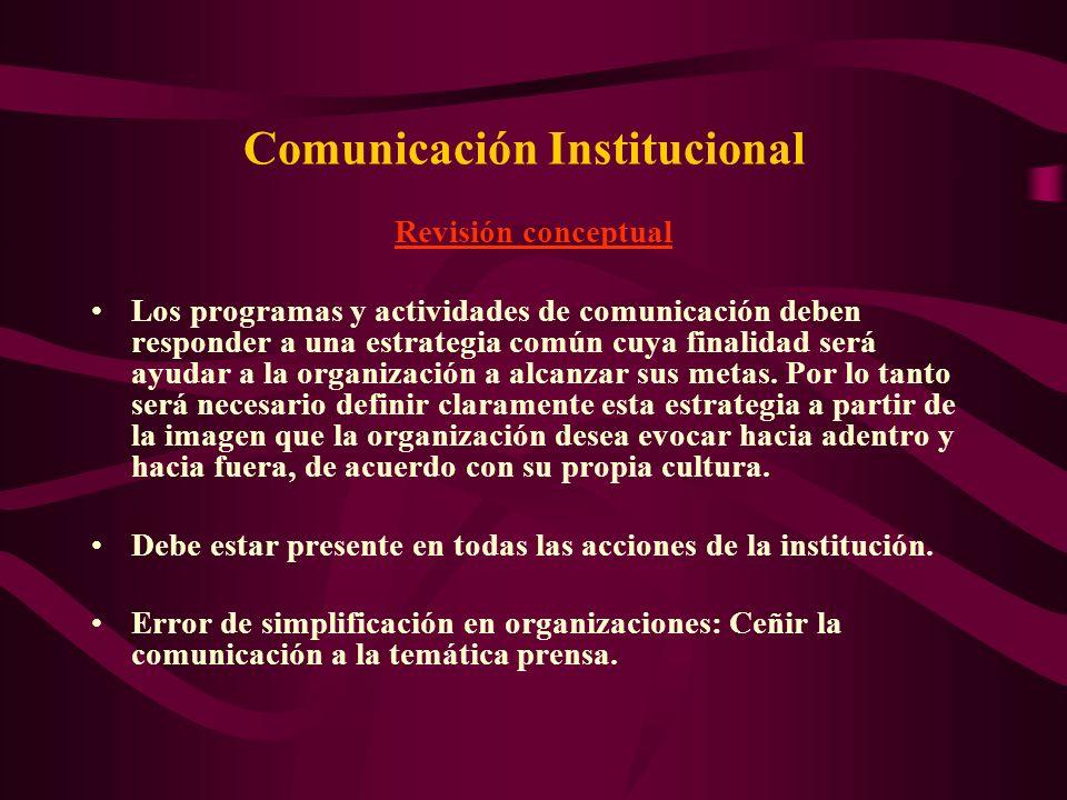 Comunicación Institucional Revisión conceptual Los programas y actividades de comunicación deben responder a una estrategia común cuya finalidad será