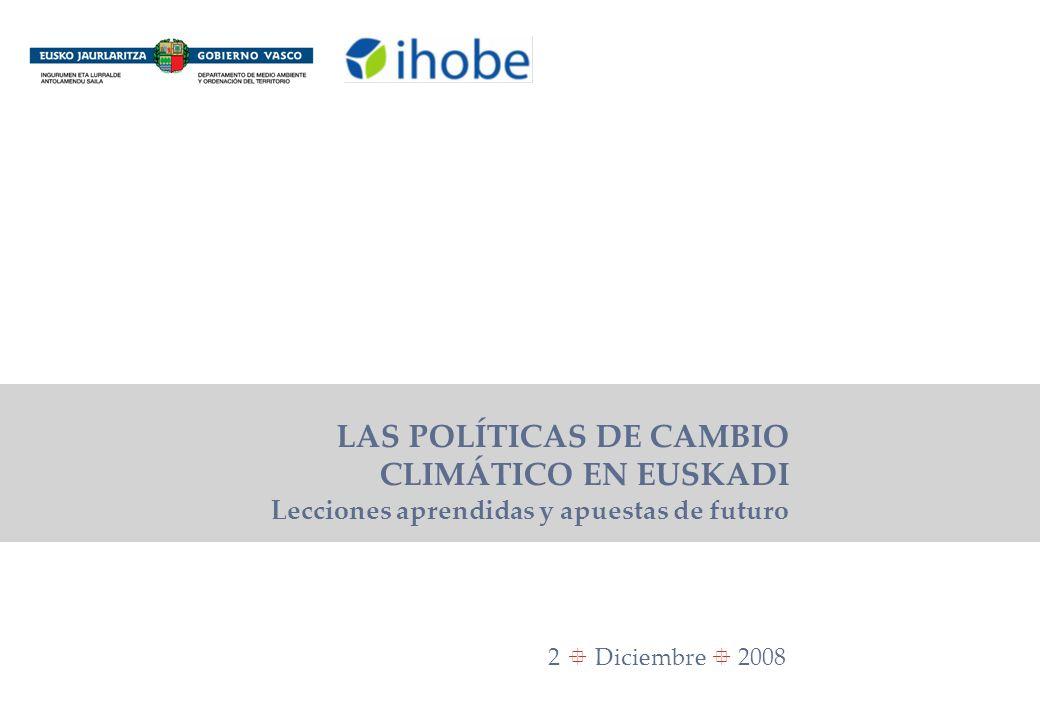 LAS POLÍTICAS DE CAMBIO CLIMÁTICO EN EUSKADI Pág. 1 2 Diciembre 2008 LAS POLÍTICAS DE CAMBIO CLIMÁTICO EN EUSKADI Lecciones aprendidas y apuestas de f