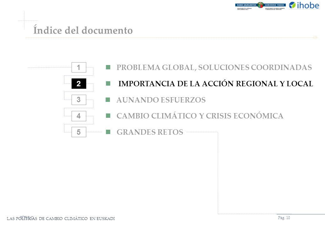 LAS POLÍTICAS DE CAMBIO CLIMÁTICO EN EUSKADI Pág. 10TÍTULO 2 3 4 5 PROBLEMA GLOBAL, SOLUCIONES COORDINADAS IMPORTANCIA DE LA ACCIÓN REGIONAL Y LOCAL A