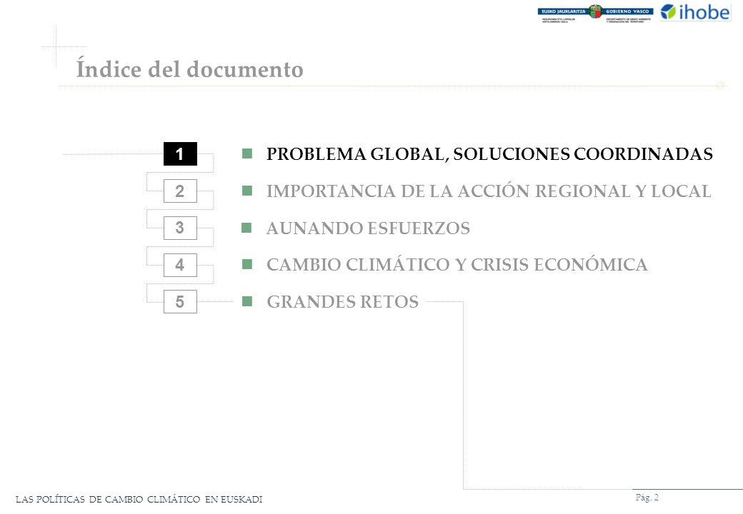 LAS POLÍTICAS DE CAMBIO CLIMÁTICO EN EUSKADI Pág. 2 1 2 3 4 5 PROBLEMA GLOBAL, SOLUCIONES COORDINADAS IMPORTANCIA DE LA ACCIÓN REGIONAL Y LOCAL AUNAND