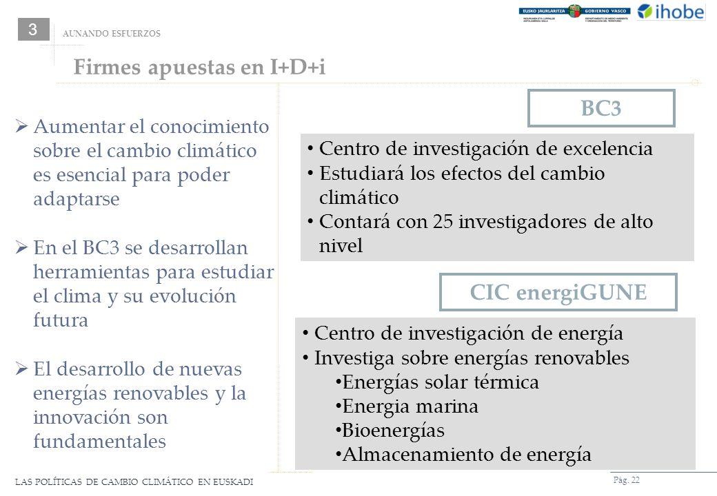 LAS POLÍTICAS DE CAMBIO CLIMÁTICO EN EUSKADI Pág. 22 Firmes apuestas en I+D+i CIC energiGUNE BC3 Centro de investigación de excelencia Estudiará los e