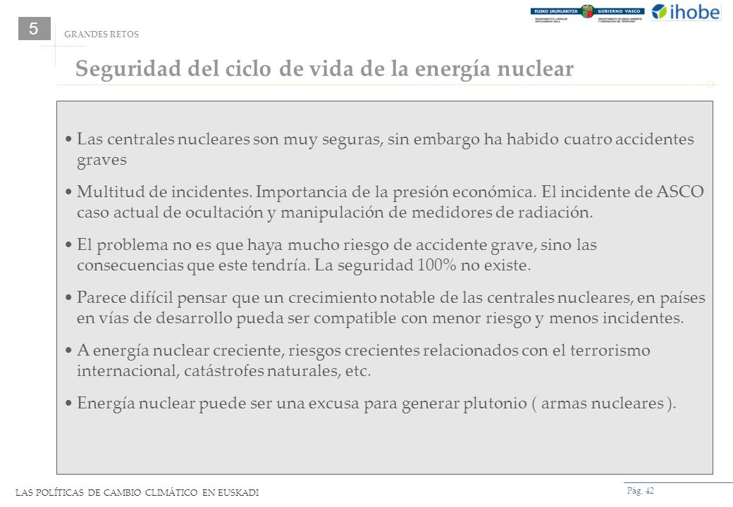 LAS POLÍTICAS DE CAMBIO CLIMÁTICO EN EUSKADI Pág. 42 GRANDES RETOS Las centrales nucleares son muy seguras, sin embargo ha habido cuatro accidentes gr