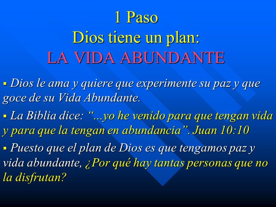 1 Paso Dios tiene un plan: LA VIDA ABUNDANTE Dios le ama y quiere que experimente su paz y que goce de su Vida Abundante. Dios le ama y quiere que exp