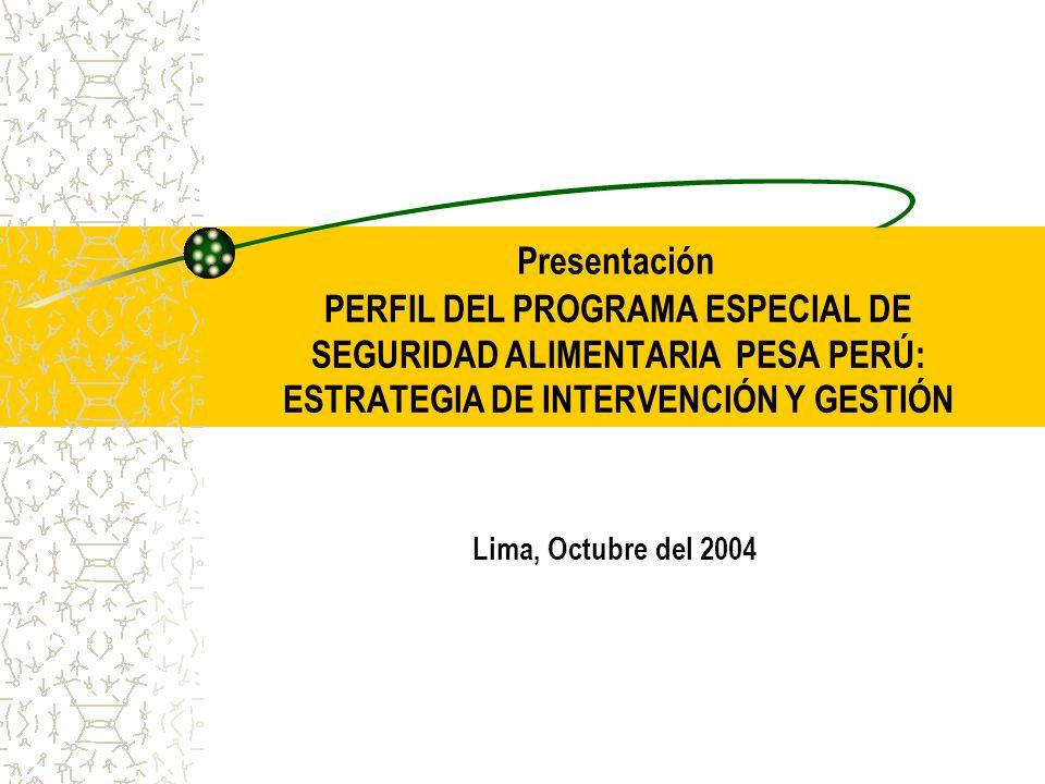 PERFIL DEL PROGRAMA ESPECIAL DE SEGURIDAD ALIMENTARIA PESA PERÚ: ESTRATEGIA DE INTERVENCIÓN Y GESTIÓN Lima, Octubre del 2004 Presentación