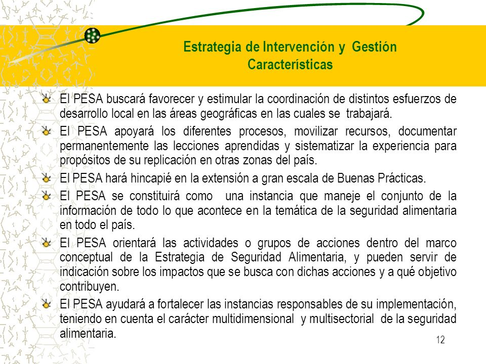 12 El PESA buscará favorecer y estimular la coordinación de distintos esfuerzos de desarrollo local en las áreas geográficas en las cuales se trabajará.